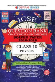Oswaal ICSE Question Bank Chapterwise & Topicwise Solved Papers For Class - X Physics ( For March 2020 Exam )