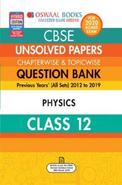 Oswaal CBSE Unsolved Papers Chapterwise & Topicwise For Class - XII Physics (For March 2020 Exam)
