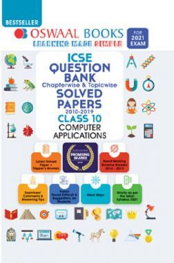 Oswaal ICSE Question Bank Chapterwise & Topicwise Solved Papers For Class - X Computer Applications (March 2021 Exam)