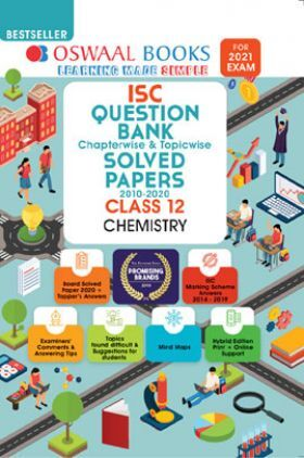 Oswaal ISC Question Bank Chapterwise & Topicwise Solved Papers For Class - XII Chemistry (March 2021 Exam)