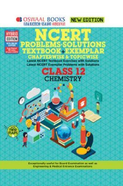 Oswaal NCERT Problems - Solutions (Textbook + Exemplar) For Class - XII Chemistry (For March 2021 Exam)