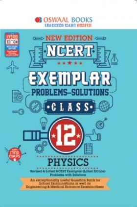 Oswaal NCERT Exemplar (Problems - Solutions) For Class - XII Physics (For March 2021 Exam)