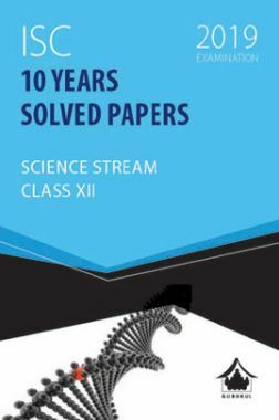 Oswal ISC 10 Years Solved Papers For Class XII Science Stream (For 2019 Exam.)