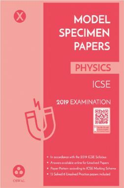 Oswal ICSE Model Specimen Papers For Class X Physics (For 2019 Exam.)