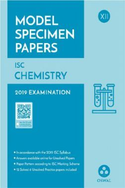 Oswal ISC Model Specimen Papers For Class XII Chemistry (For 2019 Exam)
