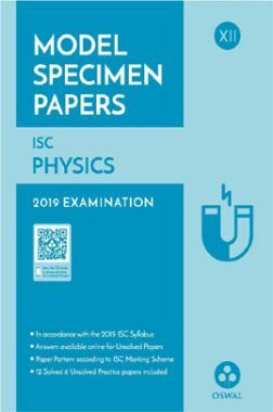 Oswal ISC Model Specimen Papers For Class XII Physics (For 2019 Exam)