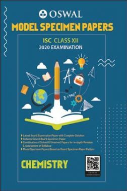 Oswal ISC Model Specimen Papers For Class - XII Chemistry (March 2020 Exams)