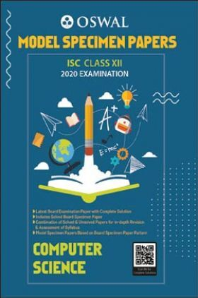 Oswal ISC Model Specimen Papers For Class - XII Computer Science (March 2020 Exams)