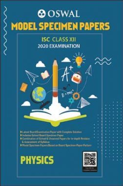 Oswal ISC Model Specimen Papers For Class - XII Physics (March 2020 Exams)