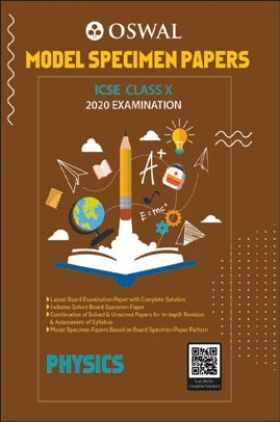 Oswal ICSE Model Specimen Papers For Class - X Physics (March 2020 Exams)