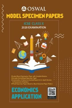 Oswal ICSE Model Specimen Papers For Class - X Economics Applications (March 2020 Exams)