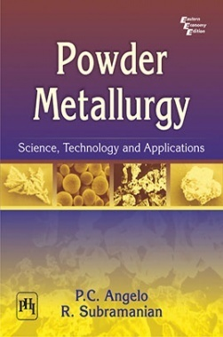 Powder Metallurgy : Science,Technology And Applications