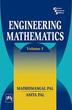 Download Engineering Mathematics : Volume 1 by PAL, MADHUMANGAL , PAL,  ANITA PDF Online