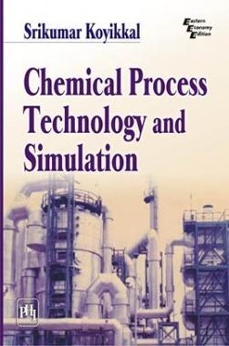 Download Chemical Process Technology And Simulation by KOYIKKAL, SRIKUMAR  PDF Online