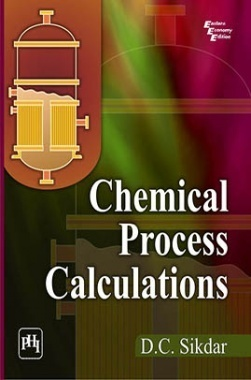 Download Chemical Process Calculations by D  C  Sikdar PDF Online