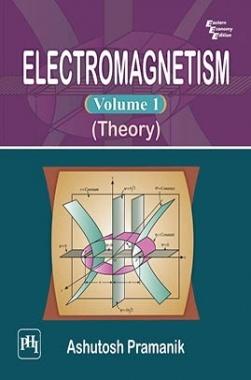Download Electromagnetism: Volume 1: Theory by Ashutosh Pramanik PDF Online