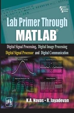Lab Primer Through Matlab: Digital Signal Processing Digital Image Processing Digital Signal Processor And Digital Communication