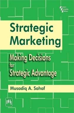Strategic Marketing : Making Decisions For Strategic Advantage
