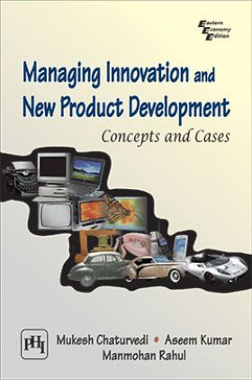 Managing Innovations And New Product Development : Concepts And Cases