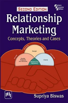Relationship Marketing : Concepts, Theories And Cases