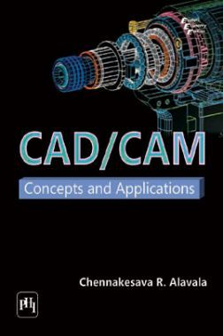 CAD / CAM : Concepts And Applications