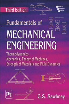 Fundamentals Of Mechanical Engineering (Thermodynamics, Mechanics, Theory Of Machines, Strength Of Materials And Fluid Dynamics)