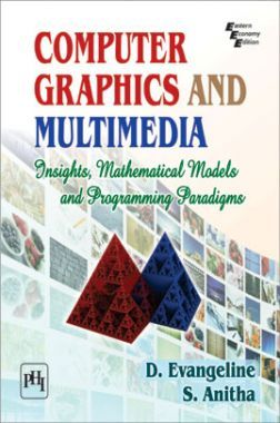 Computer Graphics And Multimedia (Insights, Mathematical Models And Programming Paradigms)