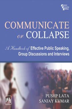 Communicate Or Collapse: A Handbook Of Effective Public Speaking, Group Discussions And Interviews