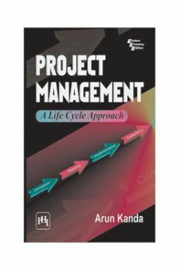 Project Management - A Life Cycle Approach