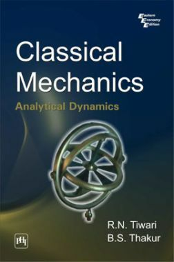 Download Classical Mechanics: Analytical Dynamics by R N  Tiwari, B S   Thakur PDF Online