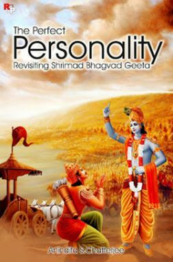 The Perfect Personality : Revisiting Shrimad Bhagvad Geeta