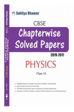 CBSE Chapterwise Solved Papers 2019-2011 Physics Class-12