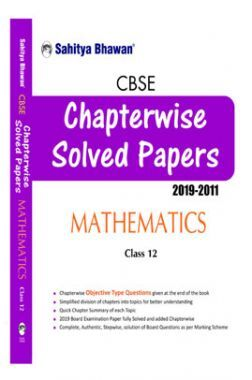 CBSE Chapterwise Solved Papers 2019-2011 Mathematics Class-12