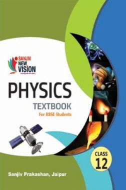 Sanjiv New Vision Physics For Class - XII