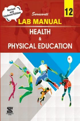 Saraswati Lab Manual Health And Physical Education For Class - XII