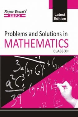 Problems & Solutions In Mathematics For Class XII