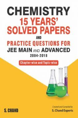 Chemistry 15 Years' Solved Papers And Practice Questions For JEE Main And Advanced