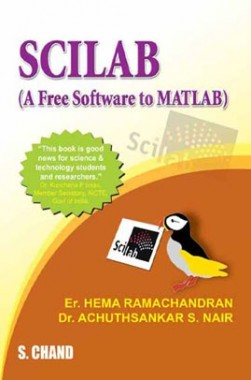 Download SCILAB (A Free Software To MATLAB) by Er  Hema Ramachandran, Dr   Achuthsankar S  Nair PDF Online