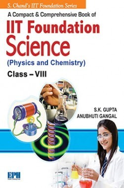 A Compact And Comprenensive Book Of IIT Foudation Science (Physics And Chemistry) Class VIII