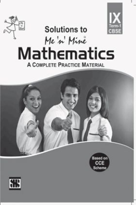 Me N Mine Solutions To Mathematics First Term For Class-IX CBSE