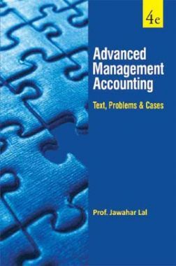Advanced Management Accouting (Text, Problems & Cases)