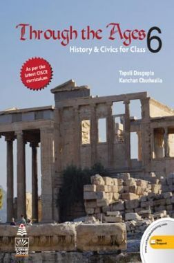 Through The Ages History & Civics For Class - VI