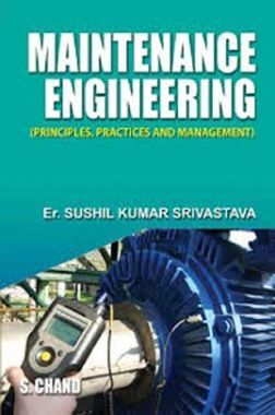 Maintenance Engineering (Principles, Practices And Management)