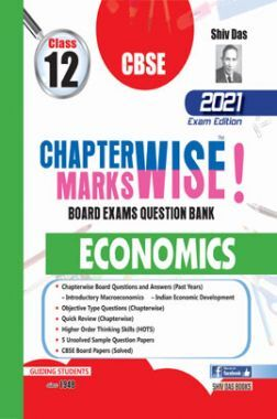 CBSE Chapterwise and Markswise Board Exam Question Bank By SHIVDAS for Class 12 Economics (2021 Board Exam Edition)