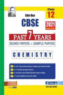 CBSE Past 7 Years Solved Board Papers And Sample Papers For Class 12 Chemistry By SHIVDAS  (2021 Board Exam Edition)
