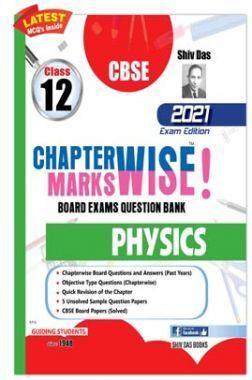 CBSE Chapter wise and Marks wise Board Exam Question Bank  for Class 12 Physics (2021 Board Exam Edition)