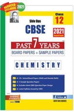 CBSE Past 7 Years Solved Board Papers And Sample Papers For Class 12 Chemistry  (2021 Board Exam Edition)