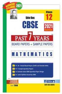CBSE Past 7 Years Solved Board Papers And Sample Papers For Class 12 Mathematics  (2021 Board Exam Edition)