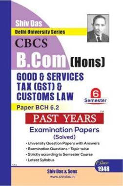 Goods & Services Tax (GST) & Customs Law For B.Com Hons Semester 6 For Delhi University