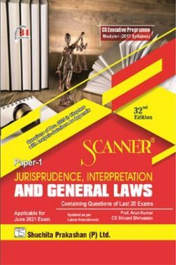Shuchita Prakashan Scanner CS Executive Programme Module-I (2017 Syllabus) Paper-1 Jurisprudence, Interpretation And General Laws (Applicable For June 2021)